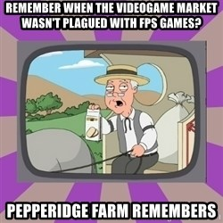 Pepperidge Farm Remembers FG - remember when the videogame market wasn't plagued with fps games? Pepperidge Farm Remembers