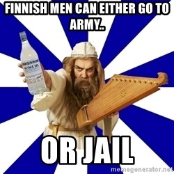 FinnishProblems - finnish men can either go to army.. or jail