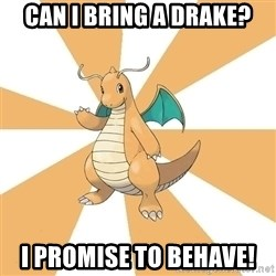 Dragonite Dad - Can I bring a drake? I promise to behave!