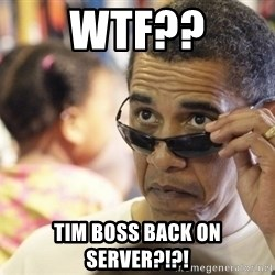Obamawtf - wtf?? tim boss back on server?!?!
