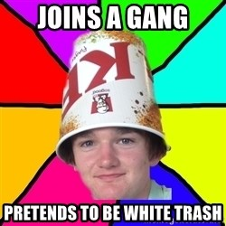 Bad Braydon - joins a gang pretends to be white trash