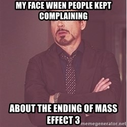 Robert Downey Junior face - my face when people kept complaining about the ending of mass effect 3