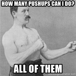 overly manlyman - How many pushups can i do? All of them