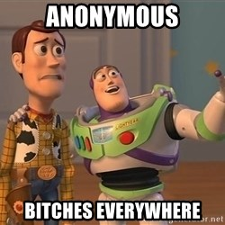 Anonymous, Anonymous Everywhere - Anonymous Bitches everywhere