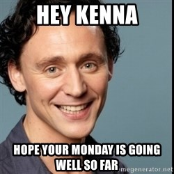 Nice Guy Tom Hiddleston - Hey Kenna Hope your monday is going well so far