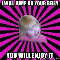 Crazy Toddler - i will jump on your belly you will enjoy it