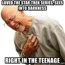 Right In The Childhood Man - loved the star trek series, sees into darkness right in the teenage