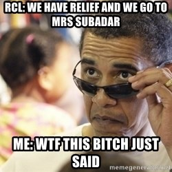 Obamawtf - RCL: we have relief and we go to mrs subadar me: wtf this bitch just said