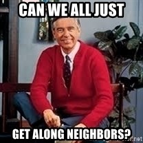 MR ROGERS HAPPY SWEATER - Can we all just get along neighbors?