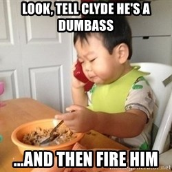 No Bullshit Business Baby - Look, tell clyde he's a dumbAss ...and then fire him