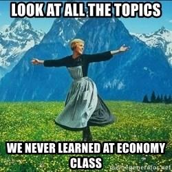 Look at all the things - Look at all the topics we never learned at economy class