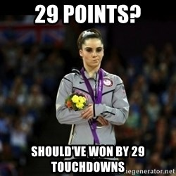 Unimpressed McKayla Maroney - 29 points? should've won by 29 touchdowns