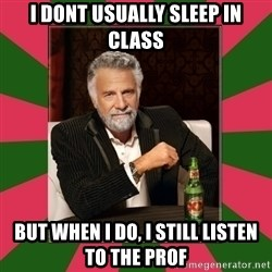 i dont usually - I DOnt usually sleep in class but when i do, i still listen to the prof