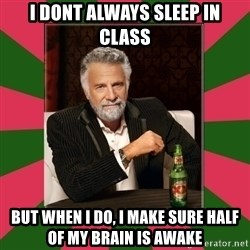 i dont usually - I dont always sleep in class BUt when I do, i make sure half of my brain is awake