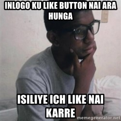 Thinking Nigga - inlogo ku like button nai ara hunga isiliye ich like nai karre