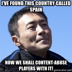 Kazunori Yamauchi - I've found this country called spain now we shall content-abuse players with it!
