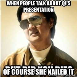 mr chow123 - when people talk about QJ's Presentation Of course she nailed it