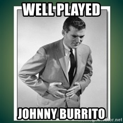 well played - WELL PLAYED JOHNNY BURRITO