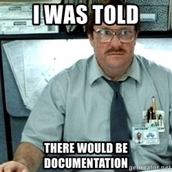 Milton Office Space - i was told there would be documentation