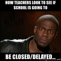 Kevin Hart Wait - How teachers look to see if school is going to  be closed/delayed...