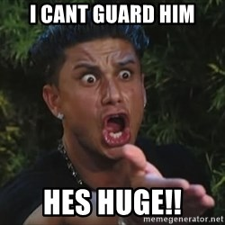 Flippinpauly - I cant guard him hes huge!!