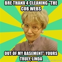 """Sexual Innuendo Grandma - bre thanx 4 cleaning """"the cob webs  out of my basement"""" yours truly, linda"""