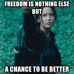 Katniss Three Finger Salute - Freedom is nothing else but  a chance to be better