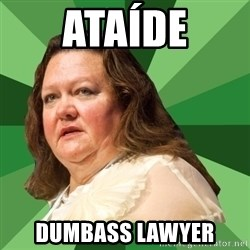 Dumb Whore Gina Rinehart - Ataíde Dumbass Lawyer