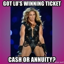 Ugly Beyonce - Got lu's winning ticket cash or annuity?