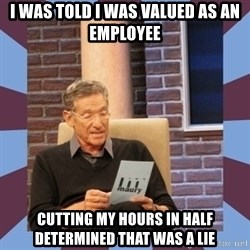 maury povich lol - I was told I was valued as an employee Cutting my hours in half determined that was a lie