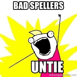 X all the Y (Large) - bad spellers        untie