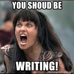 xena mad - You shoud be Writing!