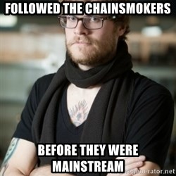 hipster Barista - Followed the chainsmokers before they were mainstream