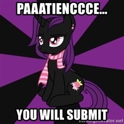 Sane my little pony Fan - PAAATIENCCCE... You will SUBMIT