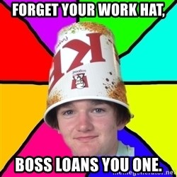 Bad Braydon - forget your work hat, boss loans you one.