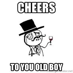 Posh meme - Cheers to you old boy