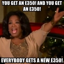 The Giving Oprah - You get an e350! and you get an e350! everybody gets a new e350!