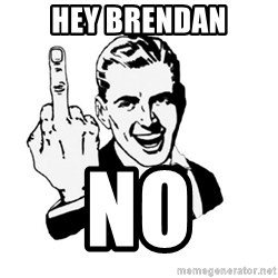 middle finger - hey Brendan no