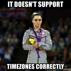 Unimpressed McKayla Maroney - It doesn't support timezones correctly