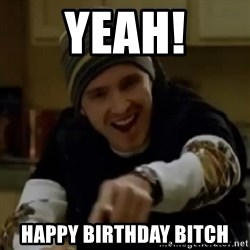 yeah science - YEAH! HAPPY BIRTHDAY BITCH