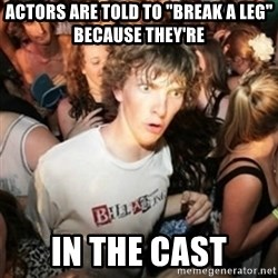 "Sudden clarity clarence - Actors are told to ""break a leg"" because they're In the cast"