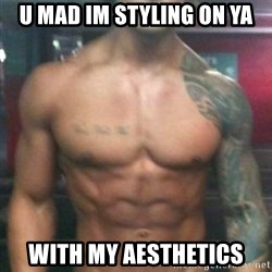 Zyzz - u mad im styling on ya with my aesthetics