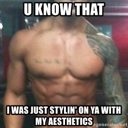 Zyzz - u know that I was just stylin' on ya with my aesthetics