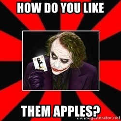 Typical Joker - How do you like Them apples?