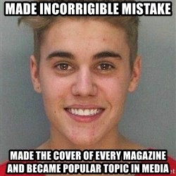 Jail Justin Bieber - made incorrigible mistake made the cover of EVERY MAGAZINE and became popular topic in media