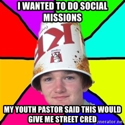Bad Braydon - i wanted to do social missions my youth pastor said this would give me street cred