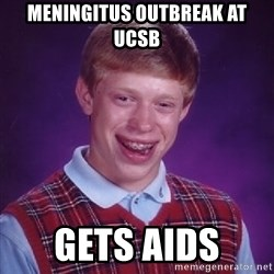 Bad Luck Brian - meningitus outbreak at ucsb gets aids