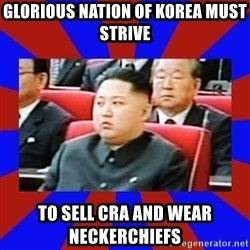 kim jong un - Glorious Nation of Korea must strive To sell CRA and wear neckerchiefs