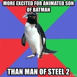 Comic Book Addict Penguin - More Excited for Animated Son of Batman Than Man of Steel 2