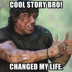 rambo thumbs up - cool story bro! changed my life.
